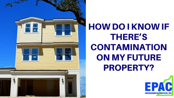 How Do I Know If There is Contamination on my Future Property?