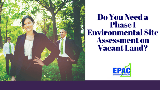 Do You Need a Phase I Environmental Site Assessment on Vacant Land